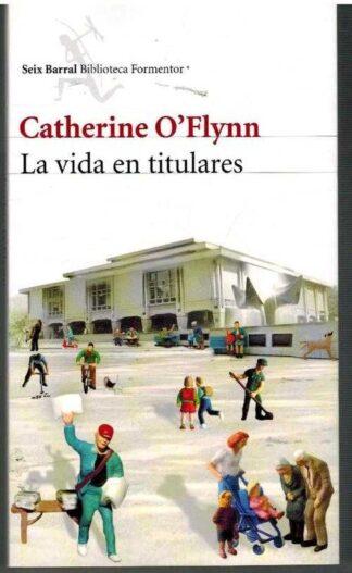 Portada LA VIDA EN TITULARES - CATHERINE O FLYNN - SEIX BARRAL