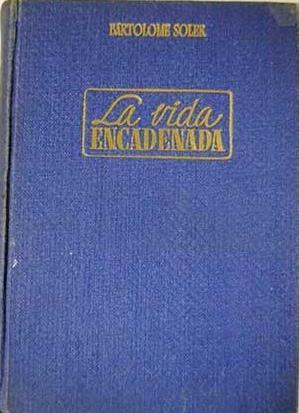 Portada LA VIDA ENCADENADA - BARTOLOME SOLER - HISPANOAMERICANA