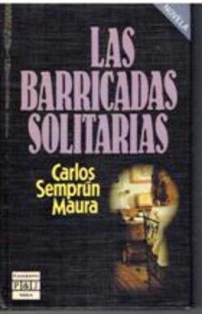 Portada LAS BARRICADAS SOLITARIAS - CARLOS SEMPRUN MAURA - PLAZA Y JANES