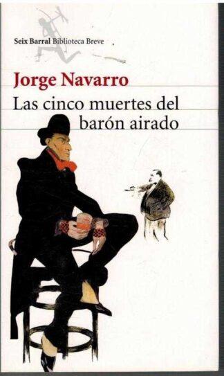 Portada LAS CINCO MUERTES DEL BARON AIRADO - JORGE NAVARRO - SEIX BARRAL