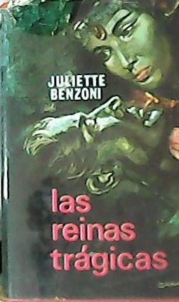 Portada LAS REINAS TRAGICAS - JULIETTE BENZONI - DELOS AYMA