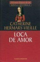 Portada LOCA DE AMOR - CATHERINE HERMARY-VIEILLE - PLANETA DEAGOSTINI