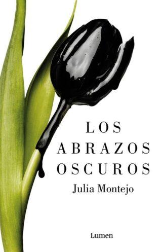 Portada LOS ABRAZOS OSCUROS - JULIA MONTEJO - LUMEN