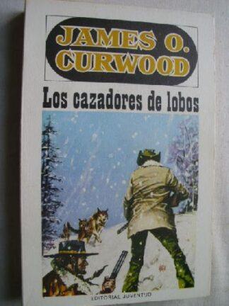 Portada LOS CAZADORES DE LOBOS - JAMES O. CURWOOD - JUVENTUD