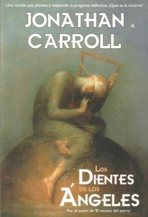 Portada LOS DIENTES DE LOS ANGELES - JONATHAN CARROLL - LA FACTORIA DE IDEAS