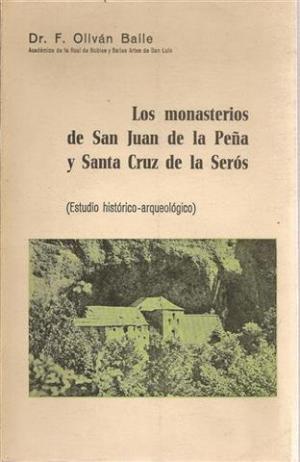 Portada LOS MONASTERIOS DE SAN JUAN DE LA PEÑA Y SANTA CRUZ DE LA SEROS - DR F OLIVAN BAILE - EL NOTICIERO