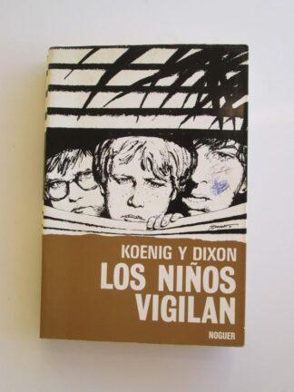 Portada LOS NIÑOS VIGILAN - KOENIG Y DIXON - NOGUER