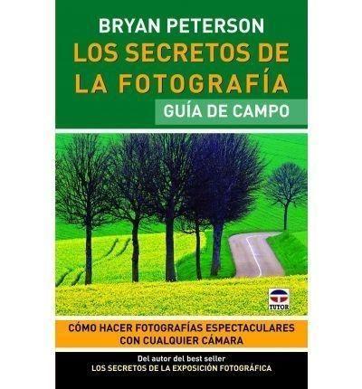 Portada LOS SECRETOS DE LA FOTOGRAFIA. GUIA DE CAMPO - BRYAN PETERSON - TUTOR