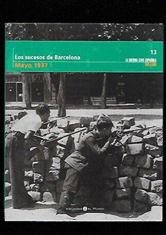 Portada LOS SUCESOS DE BARCELONA (MAYO 1937) LA GUERRA CIVIL ESPAÑOLA MES A MES 13 - VARIOS AUTORES - EL MUNDO