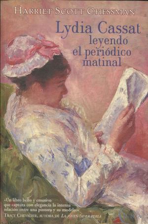 Portada LYDIA CASSAT. LEYENDO EL PERIÓDICO MATINAL - HARRIET SCOTT CHESSMAN - PLAZA Y JANES