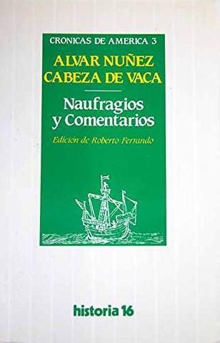 Portada NAUFRAGIOS Y COMENTARIOS - ALVAR NÚÑEZ CABEZA DE VACA - HISTORIA 16
