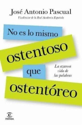 Portada NO ES LO MISMO OSTENTOSO QUE OSTENTOREO - JOSE ANTONIO PASCUAL RODRIGUEZ - ESPASA CALPE