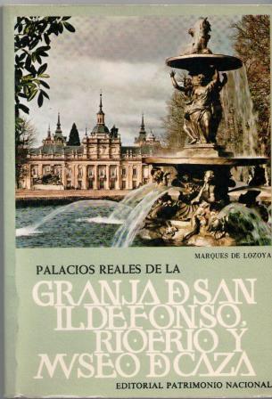 Portada PALACIOS REALES DE LA GRANJA DE SAN ILDEFONSO, RIOFRIO Y MUSEO DE CAZA - MARQUES DE LOZOYA - PATRIMONIO NACIONAL