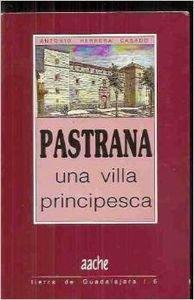 Portada PASTRANA, UNA VILLA PRINCIPESCA - ANTONIO HERRERA CASADO - AACHE