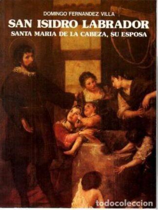 Portada SAN ISIDRO LABRADOR. SANTA MARIA DE LA CABEZA, SU ESPOSA - DOMINGO FERNANDEZ VILLA - EVEREST