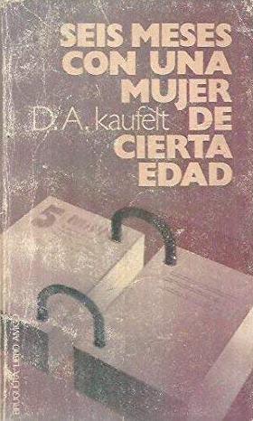 Portada SEIS MESES CON UNA MUJER DE CIERTA EDAD - D A KAUFELT - BRUGUERA LIBRO AMIGO