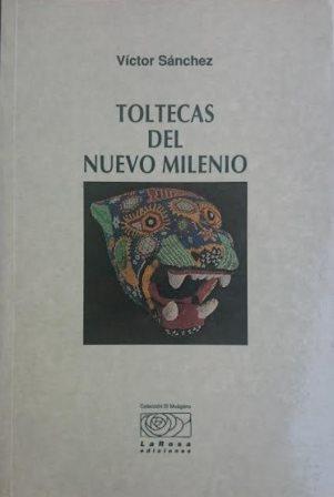 Portada TOLTECAS DEL NUEVO MILENIO - VICTOR SANCHEZ - LA ROSA EDICIONES