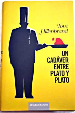 Portada UN CADAVER ENTRE PLATO Y PLATO - TOM HILLENBRAND - CIRCULO DE LECTORES