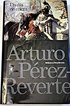 Portada UN DIA DE COLERA - ARTURO PEREZ REVERTE - ALFAGUARA