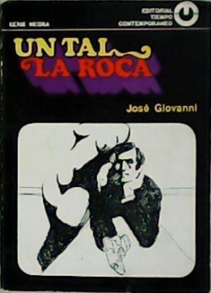 Portada UN TAL LA ROCA - JOSE GIOVANNI - TIEMPO CONTEMPORANEO