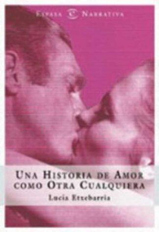 Portada UNA HISTORIA DE AMOR COMO OTRA CUALQUIERA - LUCIA ETXEBARRIA - ESPASA
