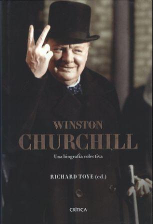 Portada WINSTON CHURCHILL UNA BIOGRAFIA COLECTIVA - RICHARD TOYE (ED) - CRITICA