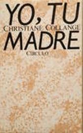 Portada YO TU MADRE - CHRISTIANE COLLANGE - CIRCULO DE LECTORES