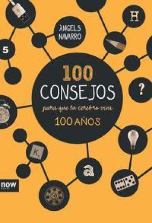 Portada 100 CONSEJOS PARA QUE TU CEREBRO VIVA 100 AÑOS - ANGELS NAVARRO - NOW BOOKS