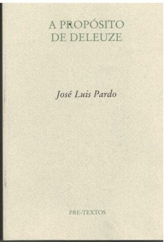 Portada A PROPOSITO DE DELEUZE - JOSE LUIS PARDO - PRE-TEXTOS