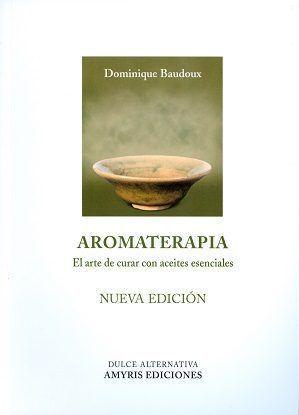 Portada AROMATERAPIA.ARTE DE CURAR CON ACEITES - DOMINIQUE BAUDOUX -