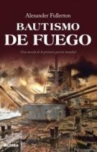 Portada BAUTISMO DE FUEGO - ALEXANDER FULLERTON - MILITARIA