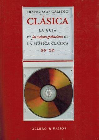 Portada CLASICA. LA GUIA DE LAS MEJORES GRABACIONES DE LA MUSICA CLASICA EN CD - FRANCISCO CAMINO - OLLERO Y RAMOS EDITORES