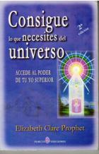Portada CONSIGUE LO QUE NECESITAS DEL UNIVERSO - ELIZABETH CLARE PROPHET - PORCIA EDICIONES