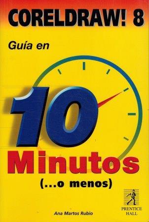 Portada CORELDRAW 8 GUIA EN 10 MINUTOS O MENOS - ANA MARTOS RUBIO - PRENTICE HALL