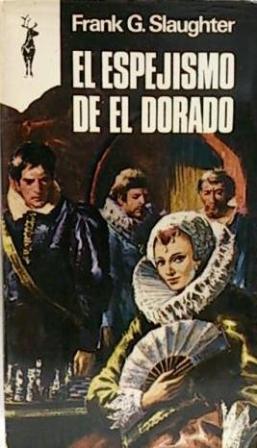 Portada EL ESPEJISMO DE EL DORADO - FRANK G SLAUGHTER - EDICIONES G.P