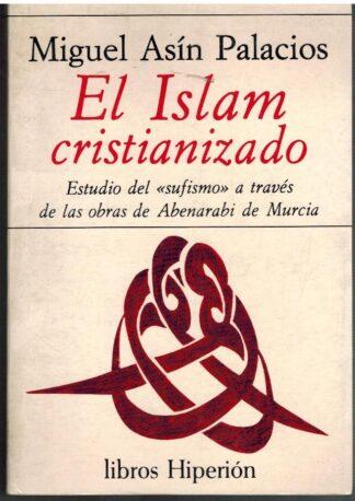 Portada EL ISLAM CRISTIANIZADO - MIGUEL ASIN PALACIOS - EDICIONES HIPERION