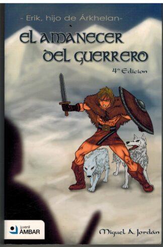 Portada ERIK HIJO DE ARKHELAN. EL AMANECER DEL GUERRERO - MIGUEL A. JORDAN - EDICIONES AMBAR