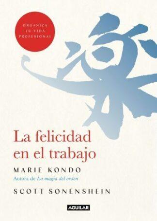 Portada LA FELICIDAD EN EL TRABAJO - MARIE KONDO / SCOTT SONENSHEIN - AGUILAR