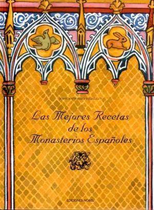 Portada LAS MEJORES RECETAS DE LOS MONASTERIOS ESPAÑOLES - JOSE ANTONIO FIDALGO - EDICIONES NOBEL