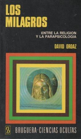Portada LOS MILAGROS ENTRE LA RELIGION Y LA PARAPSICOLOGIA - DAVID ORDAZ - BRUGUERA