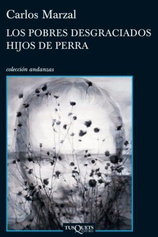 Portada LOS POBRES DESGRACIADOS HIJOS DE PERRA - CARLOS MARZAL - TUSQUETS