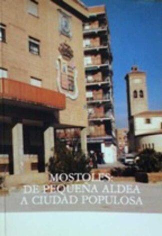 Portada MOSTOLES DE PEQUEÑA ALDEA A CIUDAD POPULOSA - ALEJANDRO PERIS BARRIO - ALEJANDRO PERIS BARRIO