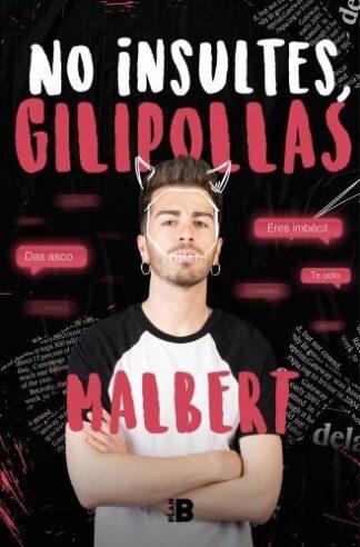 Portada NO INSULTES, GILIPOLLAS - MALBERT - EDICIONES B