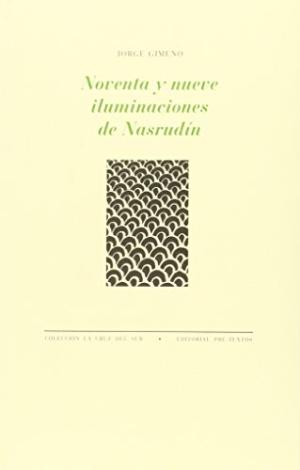 Portada NOVENTA Y NUEVE ILUMINACIONES DE NASRUDIN - JORGE GIMENO - PRE-TEXTOS
