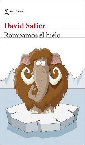 Portada ROMPAMOS EL HIELO - DAVID SAFIER - SEIX BARRAL