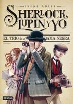 Portada SHERLOCK LUPIN Y YO 1. EL TRIO DE LA DAMA NEGRA - IRENE ADLER - DESTINO