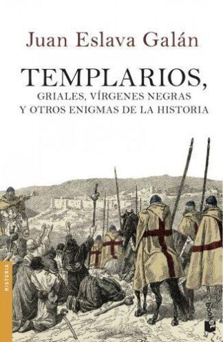 Portada TEMPLARIOS, GRIALES, VÍRGENES NEGRAS Y OTROS ENIGMAS DE LA HISTORIA - JUAN ESLAVA GALAN - BOOKET
