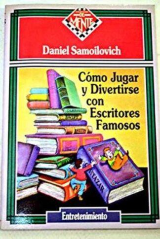 Portada COMO JUGAR Y DIVERTIRSE CON ESCRITORES FAMOSOS - DANIEL SAMOILOVICH - ZUGARTO EDICIONES