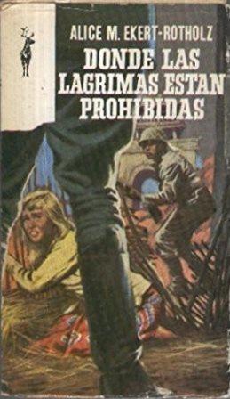 Portada DONDE LAS LAGRIMAS ESTAN PROHIBIDAS - ALICE M. EKERT-ROTHOLZ - EDICIONES GP