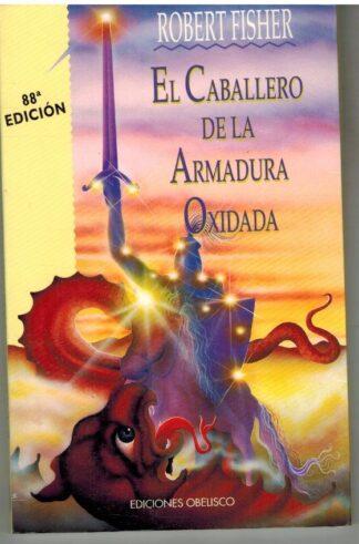 Portada EL CABALLERO DE LA ARMADURA OXIDADA - ROBERT FISHER - OBELISCO